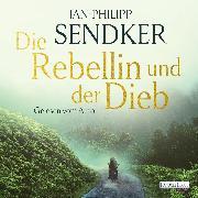 Cover-Bild zu Die Rebellin und der Dieb (Audio Download) von Sendker, Jan-Philipp