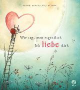 Cover-Bild zu Wie sagt man eigentlich: Ich liebe dich von Engler, Michael