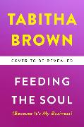 Feeding the Soul (Because It's My Business) von Brown, Tabitha