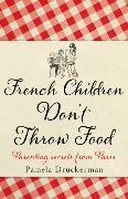 French Children Don't Throw Food von Druckerman, Pamela