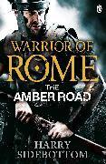 Cover-Bild zu Warrior of Rome VI: The Amber Road (eBook) von Sidebottom, Harry