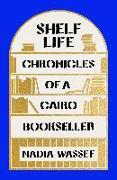 Cover-Bild zu Shelf Life: Chronicles of a Cairo Bookseller von Wassef, Nadia