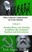 Cover-Bild zu Alarming History and Alarming Predictions: the Communist Manifesto and its Revolutions (Observational Commentaries on Social Atheism, #3) (eBook) von MacRae, Erik Angus