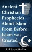 Cover-Bild zu Ancient Christian Prophecies About Islam From Before Islam was Created (eBook) von MacRae, Erik Angus