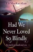 Cover-Bild zu Had We Never Loved So Blindly (eBook) von Macrae Shaw, Liz
