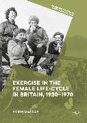 Cover-Bild zu Exercise in the Female Life-Cycle in Britain, 1930-1970 (eBook) von Macrae, Eilidh