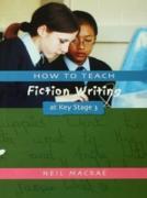 Cover-Bild zu How to Teach Fiction Writing at Key Stage 3 (eBook) von Macrae, C Neil