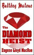 Cover-Bild zu The Diamond Heist (Bulldog Malone, #1) (eBook) von MacRae, Eugene Lloyd