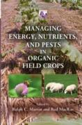 Cover-Bild zu Managing Energy, Nutrients, and Pests in Organic Field Crops (eBook) von Martin, Ralph C. (Hrsg.)