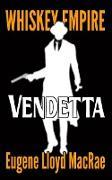 Cover-Bild zu Vendetta (Whiskey Empire, #4) (eBook) von MacRae, Eugene Lloyd
