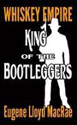 Cover-Bild zu King of the Bootleggers (Whiskey Empire, #1) (eBook) von MacRae, Eugene Lloyd