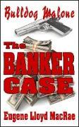 Cover-Bild zu The Banker Case (Bulldog Malone, #2) (eBook) von MacRae, Eugene Lloyd