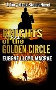 Cover-Bild zu Knights of The Golden Circle (A Rory Mack Steele Novel, #9) (eBook) von MacRae, Eugene Lloyd