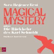 Cover-Bild zu Magical Mystery oder: Die Rückkehr des Karl Schmidt (Audio Download) von Regener, Sven