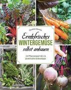 Erntefrisches Wintergemüse selbst anbauen. 34 Pflanzenporträts & praktische Anbautipps von Géneau, Caroline