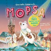 Cover-Bild zu Mopsa - Eine Maus kommt ganz groß raus (Audio Download) von Habersack, Charlotte