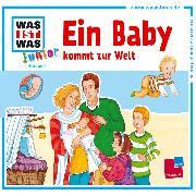 Cover-Bild zu WAS IST WAS Junior Hörspiel: Ein Baby kommt zur Welt (Audio Download) von Habersack, Charlotte