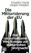 Cover-Bild zu Die Militarisierung der EU (eBook) von Wagner, Jürgen