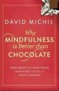Cover-Bild zu Why Mindfulness is Better than Chocolate (eBook) von Michie, David