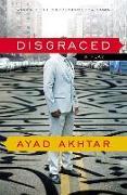 Cover-Bild zu Disgraced: A Play von Akhtar, Ayad