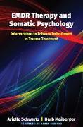 Cover-Bild zu EMDR Therapy and Somatic Psychology: Interventions to Enhance Embodiment in Trauma Treatment (eBook) von Schwartz, Arielle