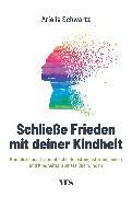 Cover-Bild zu Schließe Frieden mit deiner Kindheit (eBook) von Schwartz, Arielle