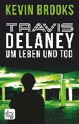 Cover-Bild zu Travis Delaney - Um Leben und Tod (eBook) von Brooks, Kevin