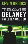 Cover-Bild zu Travis Delaney - Um Leben und Tod von Brooks, Kevin
