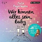 Cover-Bild zu Wir können alles sein, Baby (Audio Download) von Engelmann, Julia