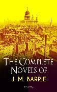 Cover-Bild zu The Complete Novels of J. M. Barrie (Illustrated) (eBook) von Barrie, J. M.