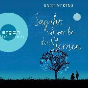 Cover-Bild zu Sag ihr, ich war bei den Sternen (Ungekürzt) (Audio Download) von Atkins, Dani
