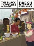 Cover-Bild zu The Black Traveler's Guide To Daegu South Korea (eBook) von Explorer, The Blerd