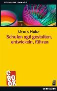 Cover-Bild zu Huber, Menno: Schulen agil gestalten, entwickeln, führen (eBook)