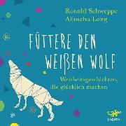 Cover-Bild zu Füttere den weißen Wolf (Audio Download) von Long, Aljoscha