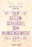 Cover-Bild zu Der Seelenschlüssel zum Wunschgewicht (eBook) von Schweppe, Ronald P.