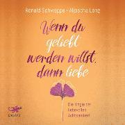 Cover-Bild zu Wenn du geliebt werden willst, dann liebe (Audio Download) von Long, Aljoscha