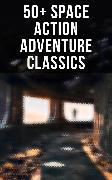Cover-Bild zu 50+ Space Action Adventure Classics (eBook) von Wallace, Edgar