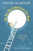 Cover-Bild zu The Boy Who Climbed into the Moon von Almond, David