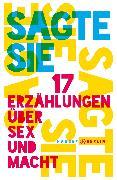 Cover-Bild zu Muzur, Lina (Hrsg.): Sagte sie. 17 Erzählungen über Sex und Macht (eBook)