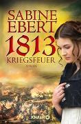 Cover-Bild zu 1813 - Kriegsfeuer von Ebert, Sabine