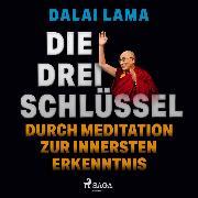 Cover-Bild zu Die drei Schlüssel: Durch Meditation zur innersten Erkenntnis (Audio Download) von Lama, Dalai