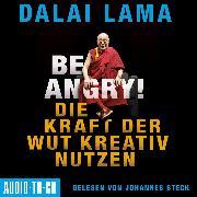 Cover-Bild zu Be Angry - Die Kraft der Wut kreativ nutzen (Ungekürzt) (Audio Download) von Lama, Dalai