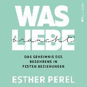 Cover-Bild zu Was Liebe braucht - Das Geheimnis des Begehrens in festen Beziehungen (Audio Download) von Perel, Esther