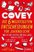 Cover-Bild zu Die 6 wichtigsten Entscheidungen für Jugendliche (eBook) von Covey, Sean