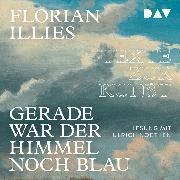 Cover-Bild zu Gerade war der Himmel noch blau (Audio Download) von Illies, Florian