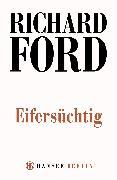 Cover-Bild zu Ford, Richard: Eifersüchtig (eBook)