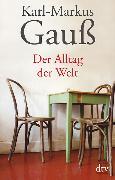 Cover-Bild zu Der Alltag der Welt von Gauß, Karl-Markus