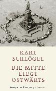 Cover-Bild zu Die Mitte liegt ostwärts von Schlögel, Karl
