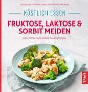 Cover-Bild zu Köstlich essen - Fruktose, Laktose & Sorbit meiden von Schäfer, Christiane