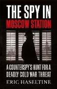 Cover-Bild zu Haseltine, Eric: The Spy in Moscow Station